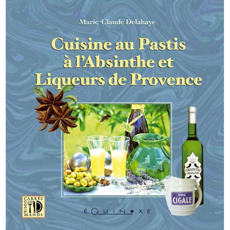 livre cuisine au pastis absinthe et liqueurs de provence liquoristerie de provence. Black Bedroom Furniture Sets. Home Design Ideas
